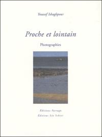 Youssef Ishaghpour - Proche et lointain.