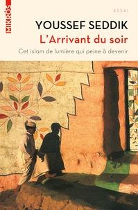 Youssef Seddik - L'Arrivant du soir - Cet islam de lumière qui peine à devenir.