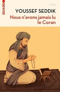 Youssef Seddik - Nous n'avons jamais lu le Coran.