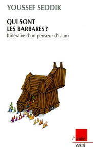 Youssef Seddik - Qui sont les barbares ? - Itinéraire d'un penseur d'islam.