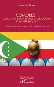 Youssouf Boina - Comores : quelle transition entre la voyoucratie et la république ? - Lettre ouverte au colonel-président des Comores.