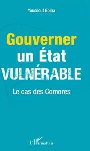 Youssouf Boina - Gouverner un Etat vulnérable - Le cas des Comores.