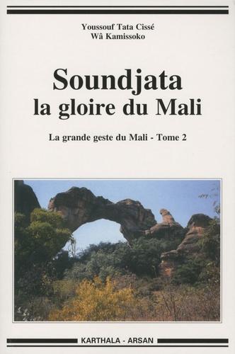 La grande geste du Mali. Tome 2, Soundjata la gloire du mali - Youssouf Tata Cissé,Wâ Kamissoko