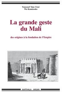 Youssouf Tata Cissé et Wâ Kamissoko - La grande geste du Mali - Des origines à la fondation de l'Empire.