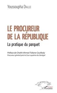 Le procureur de la République- La pratique du parquet - Youssoupha Diallo |