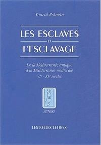 Les esclaves et l'esclavage- De la Méditerranée antique à la Méditerranée médiévale VIe-XIe siècles - Youval Rotman |
