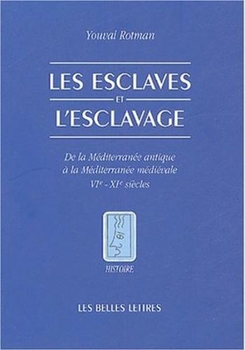 Youval Rotman - Les esclaves et l'esclavage - De la Méditerranée antique à la Méditerranée médiévale VIe-XIe siècles.