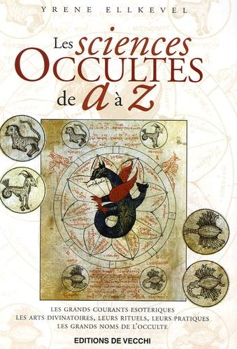 Yrene Ellkevel - Les sciences occultes de A à Z.