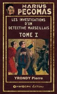 Yrondy Pierre - Les Investigations de Marius Pégomas - Tome 1.