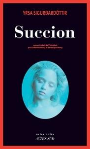 Pdf livres à téléchargement gratuit Succion 9782330126285 PDF (French Edition) par Yrsa Sigurdardóttir