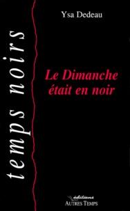 Ysa Dedeau - Le dimanche était en noir.