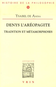 Ysabel de Andia - Denys l'aréopagite - Tradition et métamorphoses.