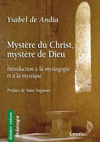 Ysabel de Andia - Mystère du Christ, mystère de Dieu - Introduction à la mystagogie et à la mystique.