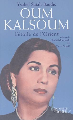Oum Kalsoum. L'Etoile de l'Orient