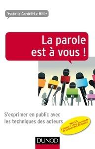 Ysabelle Cordeil-Le Millin - La parole est à vous ! - S'exprimer en public avec les techniques des acteurs.