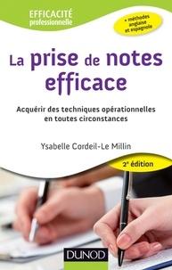 Ysabelle Cordeil-Le Millin - La prise de notes efficace - 2e éd. - Acquérir des techniques opérationnelles en toutes circonstances.