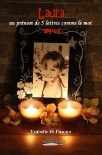 Ysabelle Di Pasquo - Laura - Un prénom de 5 lettres comme le mot amour.