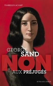 """Ysabelle Lacamp - George Sand : """"Non aux préjugés""""."""