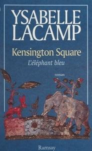 Ysabelle Lacamp - Kensington square - L'éléphant bleu.