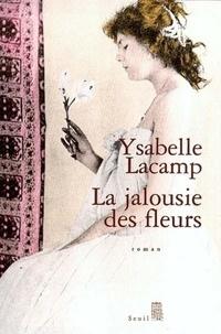 Ysabelle Lacamp - La jalousie des fleurs.