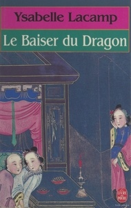 Ysabelle Lacamp - Le baiser du dragon.