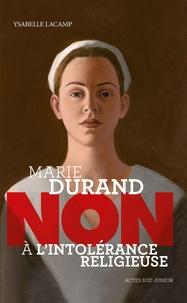 """Ysabelle Lacamp - Marie Durand : """"non à l'intolérance religieuse""""."""