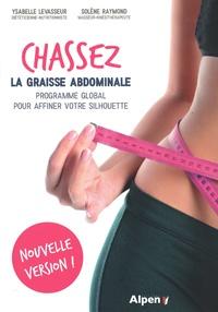 Ysabelle Levasseur et Solène Raymond - Chassez la graisse abdominale - Programme global pour affiner votre silhouette.
