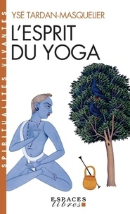 Ysé Tardan-Masquelier - L'Esprit du yoga.