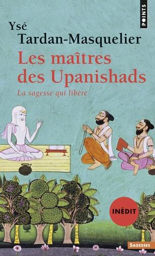 Les maîtres des Upanishads. La sagesse qui libère
