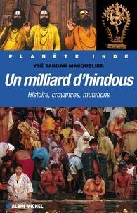Ysé Tardan-Masquelier - Un milliard d'hindous - Histoire croyances mutations.