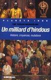 Ysé Tardan-Masquelier - Un milliard d'hindous - Histoire, croyances, mutations.