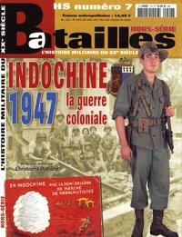 Christophe Dutrône - Batailles Hors-série N° 7 : Indochine 1947, la guerre coloniale.