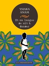 Ysiaka Anam - Et ma langue se mit à danser.