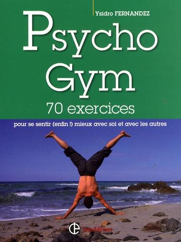Ysidro Fernandez - Psycho gym - 70 exercices pour se sentir (enfin !) mieux avec soi et les autres.