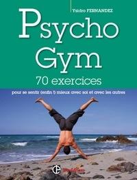 Ysidro Fernandez - Psychogym - 70 exercices pour se sentir (enfin!) mieux avec soi et avec les autres.