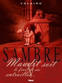 Yslaire - Sambre - Tome 05 - Maudit soit le fruit de ses entrailles....