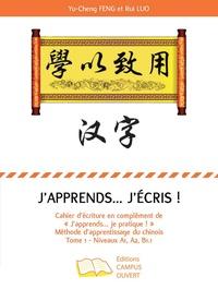 """Yu-Cheng Feng et Rui Luo - J'apprends... j'écris ! - Cahier d'écriture en complément de """"J'apprends... je pratique !"""" Méthode d'apprentissage du chinois Tome 1 Niveaux A1, A2, B1.1."""