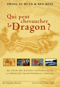 Yu-Huan Zhang et Ken Rose - Qui pourrait chevaucher le dragon ? - Aux racines de la médecine traditionnelle chinoise.