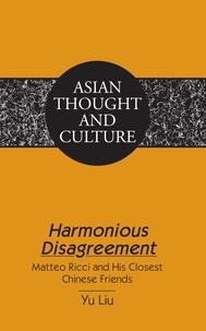 Yu Liu - Harmonious Disagreement - Matteo Ricci and His Closest Chinese Friends.