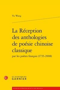 Yu Wang - La réception des anthologies de poésie chinoise classique par les poètes français.