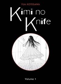 Yua Kotegawa - Kimi no Knife T01 (Nouvelle édition).