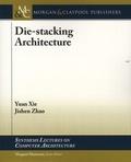 Yuan Xie et Jishen Zhao - Die-stacking Architecture.