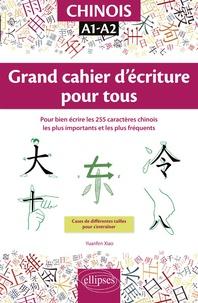 Yuanfen Xiao - Chinois Grand cahier d'écriture pour tous - Pour bien écrire les 255 caractères chinois les plus importants et les plus fréquents. A1-A2.