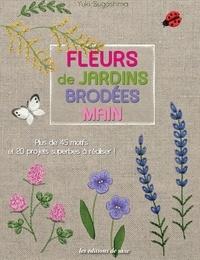 Yuki Sugashima - Fleurs de jardins brodées main - Plus de 45 motifs et 20 projets superbes à réaliser !.