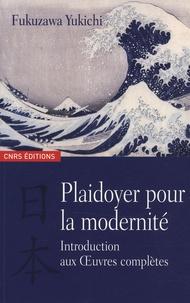 Yukichi Fukuzawa - Plaidoyer pour la modernité - Introduction aux oeuvres complètes.