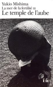 Yukio Mishima - La mer de la fertilité Tome 3 : Le temple de l'aube.