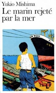 Yukio Mishima - Le Marin rejeté par la mer.