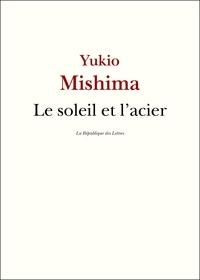 Yukio Mishima - Le soleil et l'acier.