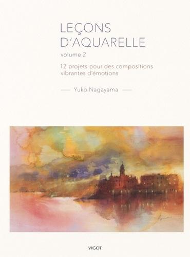 Leçons d'aquarelle. Volume 2, 12 projets pour des compositions vibrantes d'émotions