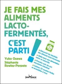 Yuko Ozawa et Stéphanie Rowley-Perpete - Je fais mes aliments lacto-fermentés, c'est parti !.